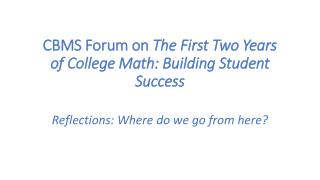 CBMS Forum on  The First Two Years of College Math: Building Student Success