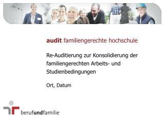 Re- Auditierung  zur Konsolidierung  der  familiengerechten Arbeits- und  Studienbedingungen