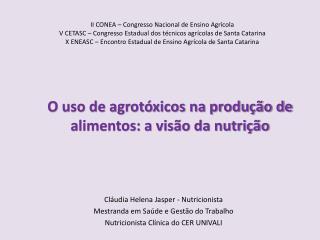 Cláudia Helena Jasper - Nutricionista Mestranda em Saúde e Gestão do Trabalho