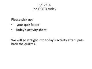 5/12/14 no QOTD today