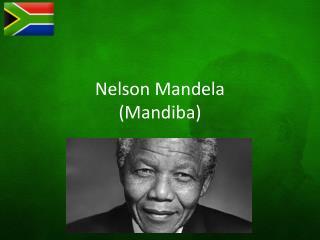 Nelson Mandela  ( Mandiba )