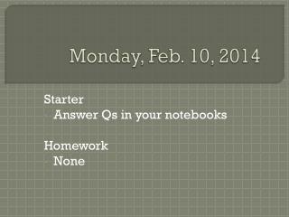 Monday, Feb. 10, 2014