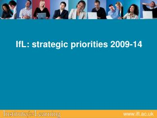IfL: strategic priorities 2009-14