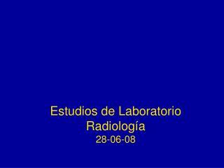 Estudios de Laboratorio Radiolog a 28-06-08