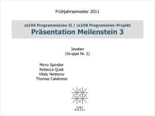 cs104 Programmieren II / cs108 Programmier-Projekt Präsentation Meilenstein 3