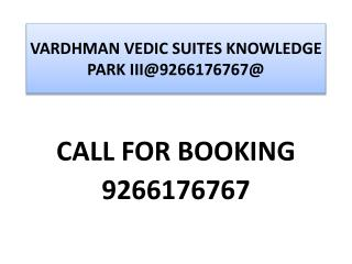 VARDHMAN VEDIC SUITES KNOWLEDGE PARK III@9266176767@