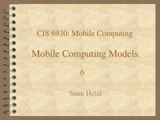 CIS 6930: Mobile Computing Mobile Computing Models