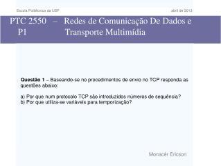 PTC 2550   –   Redes de Comunicação De Dados e         P1                 Transporte Multimídia