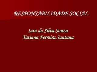 Iara da Silva Souza Tatiana Ferreira Santana