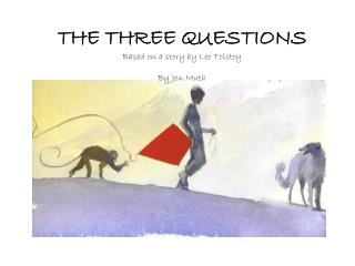 THE THREE QUESTIONS Based on a story by Leo Tolstoy By Jon Muth