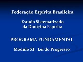 PROGRAMA FUNDAMENTAL Módulo XI:  Lei do Progresso