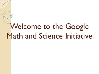 Welcome to the Google Math and Science Initiative