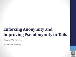 Enforcing Anonymity and Improving  Pseudonymity  in Tails