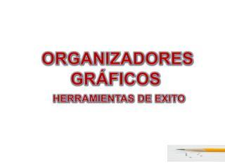 ORGANIZADORES GRÁFICOS  HERRAMIENTAS DE EXITO
