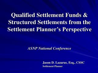 Qualified Settlement Funds & Structured Settlements from the Settlement Planner's Perspective