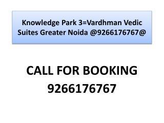 Knowledge Park 3=Vardhman Vedic Suites Greater Noida
