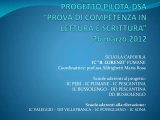 """PROGETTO PILOTA-DSA """"PROVA  DI  COMPETENZA IN LETTURA E SCRITTURA """" 26 marzo 2012"""