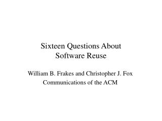 Sixteen Questions About  Software Reuse