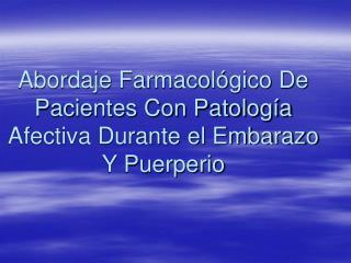 Abordaje Farmacol gico De Pacientes Con Patolog a Afectiva Durante el Embarazo Y Puerperio