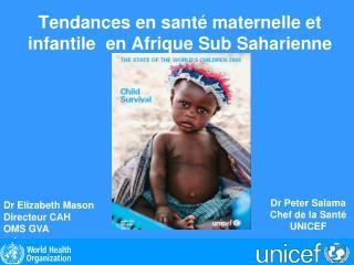 Tendances en sant  maternelle et infantile  en Afrique Sub Saharienne