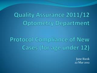 Quality Assurance 2011/12 Optometry Department Protocol Compliance of New Cases (for age under 12)