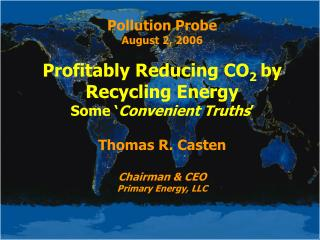 Pollution Probe August 2, 2006 Profitably Reducing CO 2  by Recycling Energy