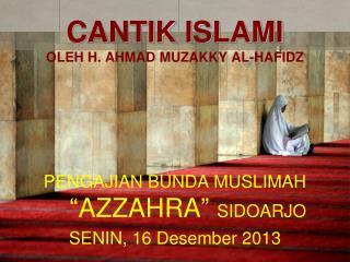 CANTIK ISLAMI OLEH H. AHMAD MUZAKKY AL-HAFIDZ