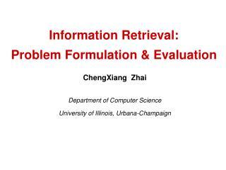 Information Retrieval:  Problem Formulation & Evaluation