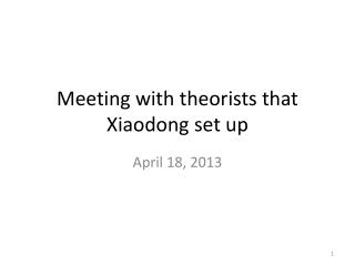 Meeting with theorists that Xiaodong set up