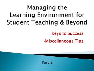 Managing the  Learning Environment for  Student Teaching & Beyond