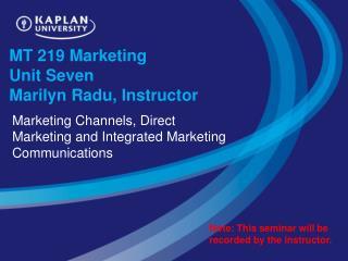 MT 219 Marketing  Unit Seven Marilyn Radu, Instructor