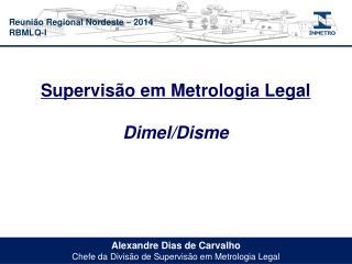Alexandre Dias de Carvalho Chefe da Divisão de Supervisão em Metrologia Legal