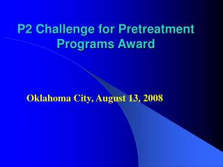 P2 Challenge for Pretreatment Programs Award