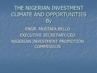 THE NIGERIAN INVESTMENT CLIMATE AND OPPORTUNITIES  By