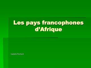 Les pays francophones d Afrique