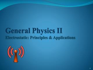 General Physics  II Electrostatic: Principles & Applications