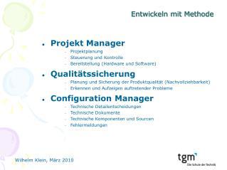 Projekt Manager Projektplanung Steuerung und Kontrolle Bereitstellung (Hardware und Software)