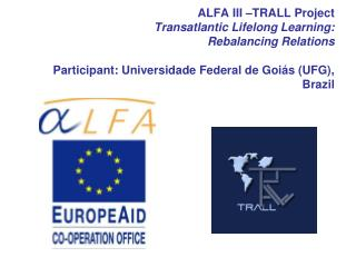 ALFA III  TRALL Project                    Transatlantic Lifelong Learning:                        Rebalancing Relations