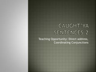 Caught'ya  Sentences 2