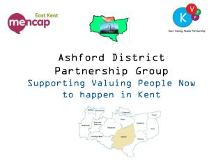 Ashford District  Partnership Group Supporting Valuing People Now to happen in Kent