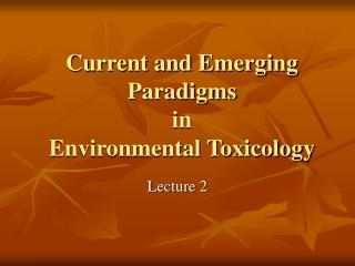Current and Emerging Paradigms  in  Environmental Toxicology