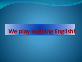 We play learning English!