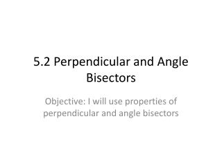 5.2 Perpendicular and Angle Bisectors