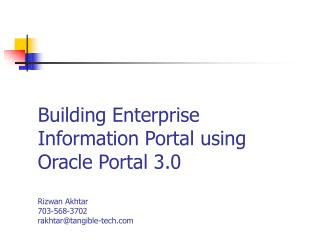 Building Enterprise Information Portal using Oracle Portal 3.0  Rizwan Akhtar  703-568-3702 rakhtartangible-tech