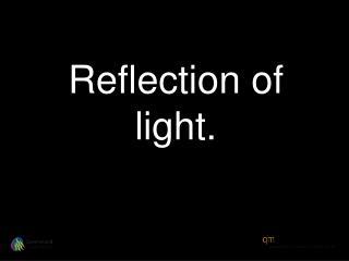 Reflection of light.