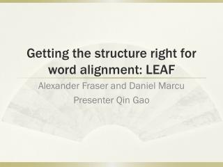Getting the structure right for word alignment: LEAF