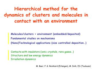 Hierarchical method for the dynamics of clusters and molecules in contact with an environment