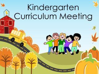 Kindergarten  Curriculum Meeting