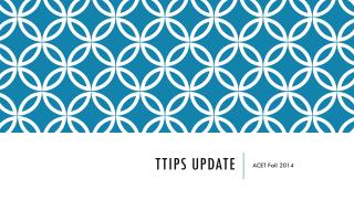 TTIPS Update