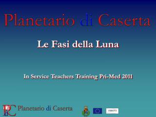 Le Fasi della Luna In Service Teachers Training Pri-Med 2011
